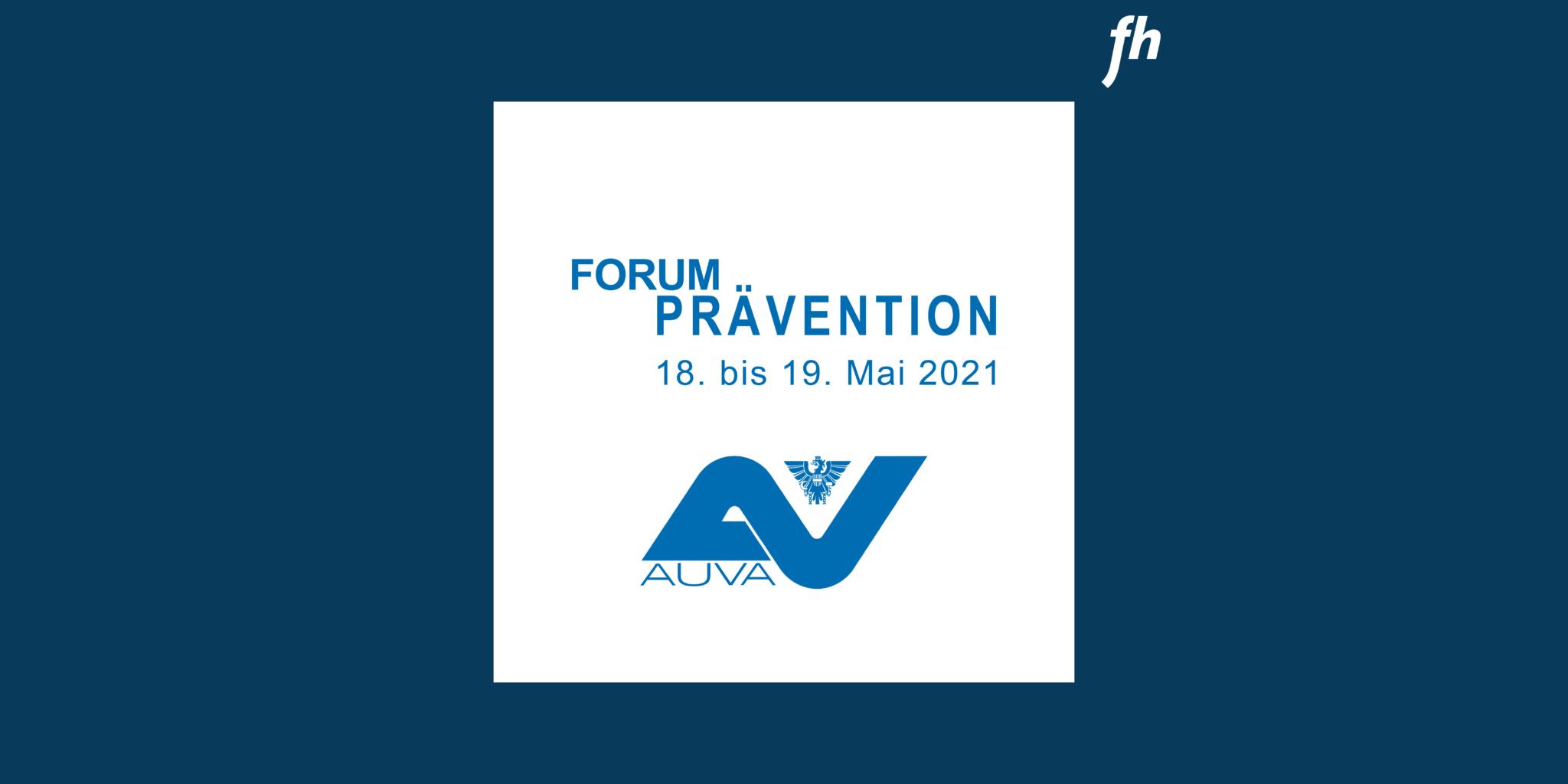 Ankündigung des Forum Prävention der AUVA am 18. und 19. Mai 2021
